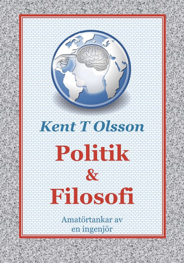 Politik & Filosofi, eBook by Kent T Olsson