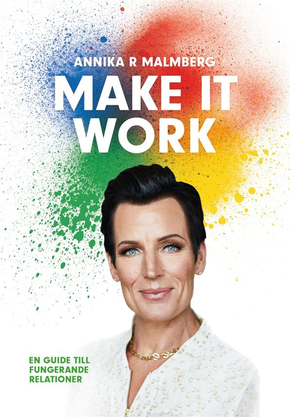 Make it work : en guide till fungerande relationer, eBook by Annika R Malmberg