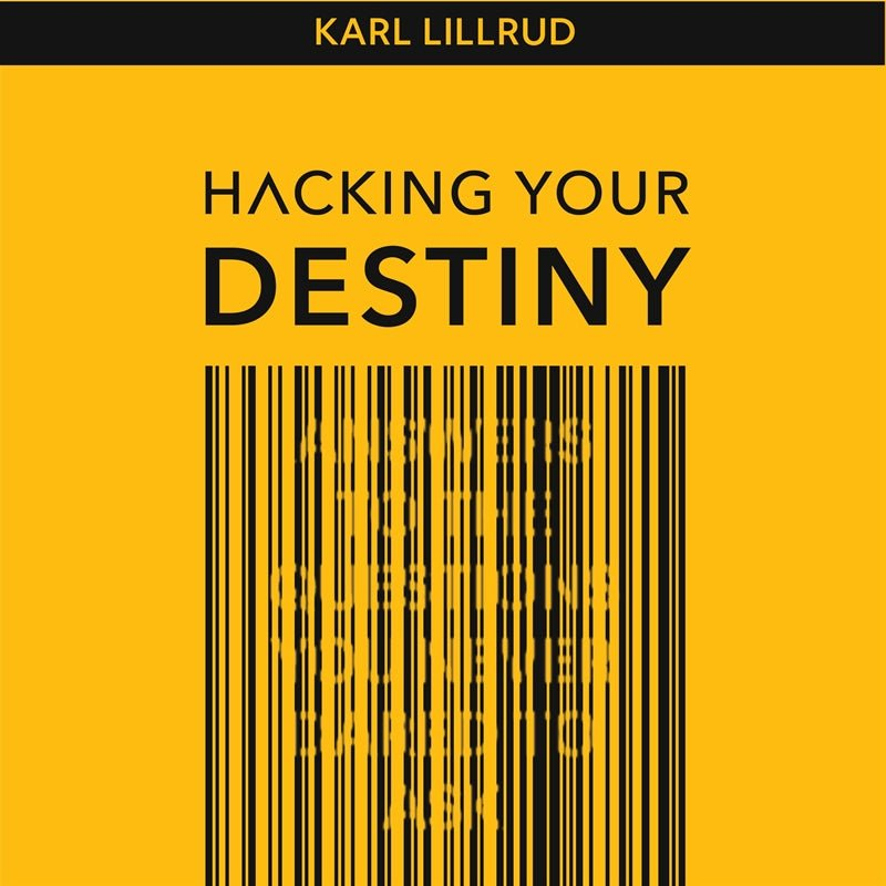 Hacking your destiny, eBook by Karl Lillrud