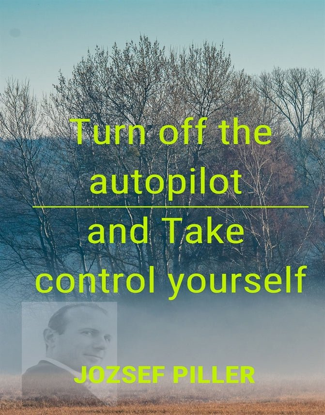 Turn off the autopilot and Take control yourself, Audiobook by Jozsef Piller